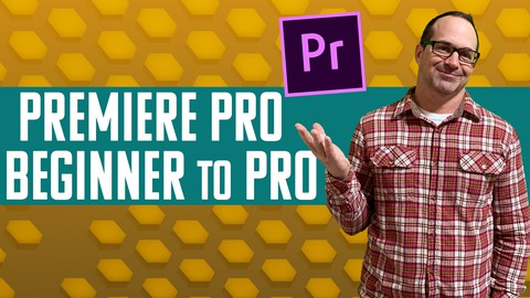 Adobe Premiere Pro CC - Go From Beginner to Pro