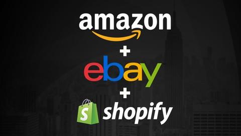 The Ultimate eCommerce Blueprint: Amazon, eBay & Shopify