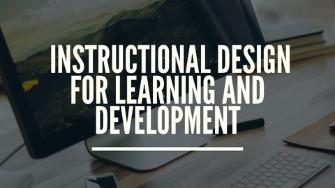 Instructional Design for Learning and Development