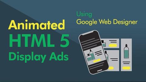 Google Web Designer (2020) : HTML5 Banner Ads Without Coding