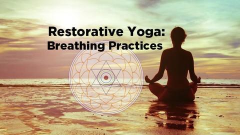 Restorative Yoga: Breathing Practices