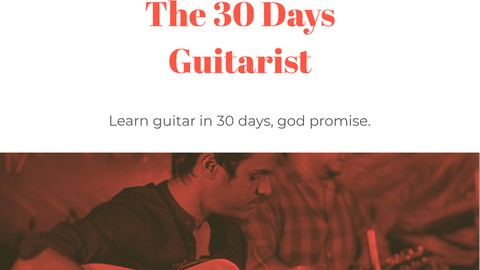 The 30 Days Guitarist! - Guitar Crash Course for Beginners