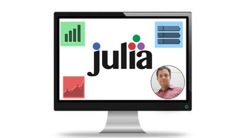 Julia Programming For Data Science & Machine Learning: Julia