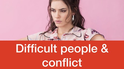 How to deal with Difficult People and Manage Conflict