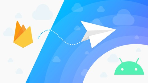 Android + Firebase Cloud Messaging - Complete Course