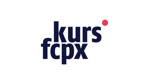 Kurs Final Cut Pro X - PODSTAWY FCPX