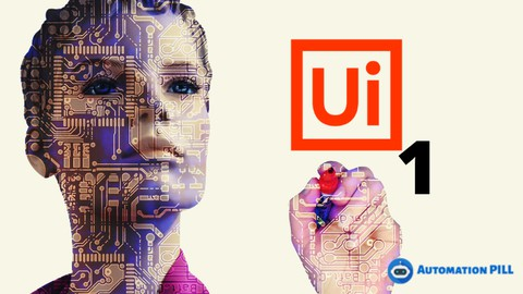 Complete UiPath RPA Developer: Theory + Build 7 robots