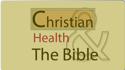 Christian Health and The Bible!!