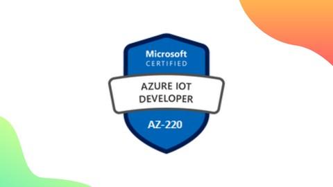 Exam AZ-220: Microsoft Azure IoT Developer