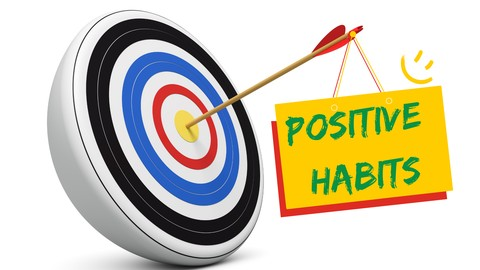 Positive Habits - Transform Health, Wealth And Relationships