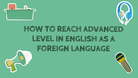 How to reach advanced level in English as a foreign language