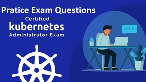 Certified Kubernetes Administrator CKA practice exams 2021