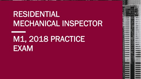2018 Residential Mechanical Inspector (M1) - Practice Exam