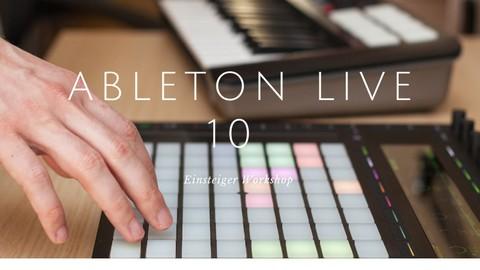 "Ableton Live 10 ""Einsteiger"" Workshop"