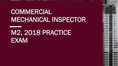 2018 Commercial Mechanical Inspector (M2) - Practice Exam