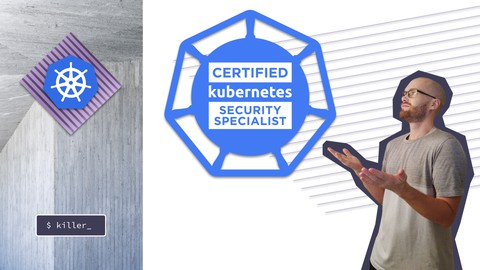 Kubernetes CKS 2021 Complete Course - Theory - Practice