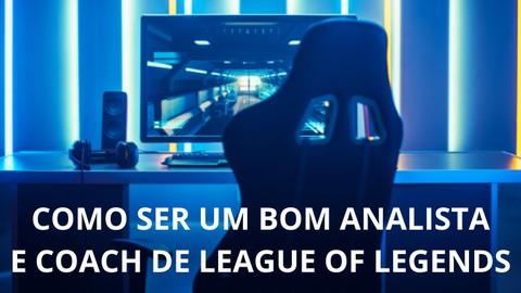 Como ser um bom analista e coach de League of Legends - LoL