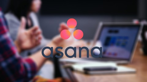 Asana 2020 - From Beginner to Advanced (Project management)