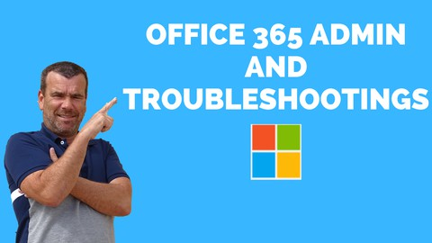 OFFICE 365 ADMIN AND TROUBLESHOOTING