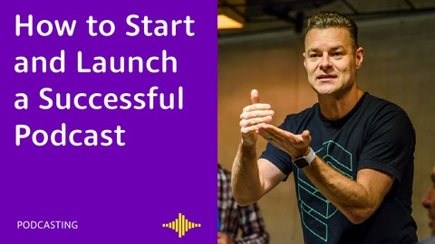 How to Start and Launch a Successful Podcast
