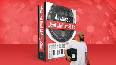Advanced Beat Making Skills: Go From Beginner to Pro FAST!!