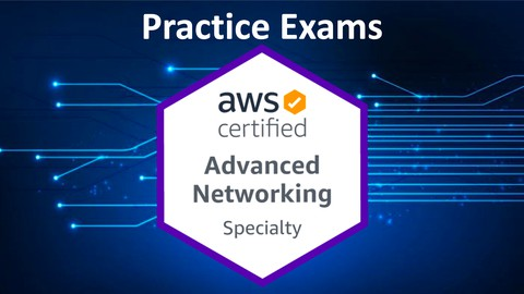 [New] 2021 AWS Advanced Networking Specialty Practice Exams