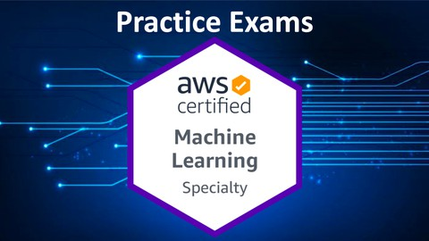 [New] 2021 AWS Machine Learning Specialty Practice Exams