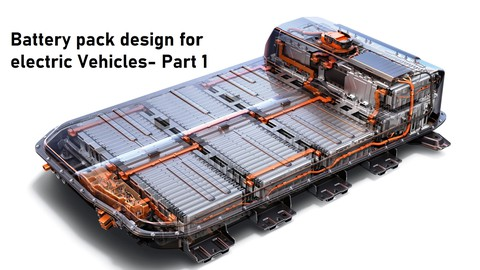 Battery pack design for electric vehicles- Part1