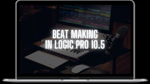 Beat Making In Logic Pro 10.5