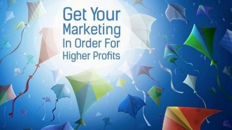 Get Your Marketing In Order For Higher Profits