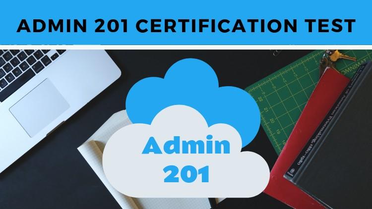 Salesforce Admin 201 Certification Practice Test
