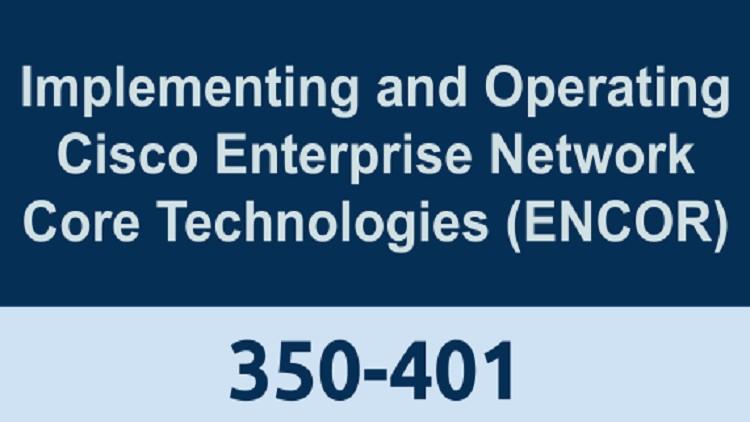 Implementing Cisco Enterprise Network Core Technologies Exam